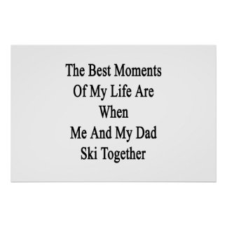 The Best Moments Of My Life Are When Me And My Dad Poster