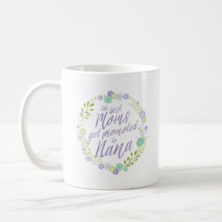 The Best Moms Get Promoted to Nana Coffee Mug