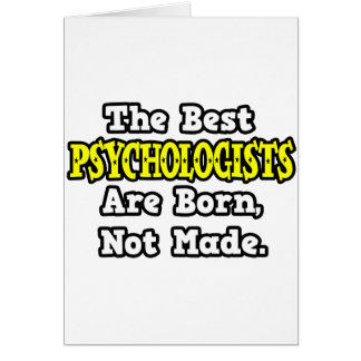 The Best Psychologists Are Born, Not Made Greeting Card