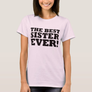The Best Sister Ever T-Shirt