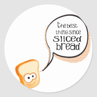 The Best Thing Since Sliced Bread Classic Round Sticker