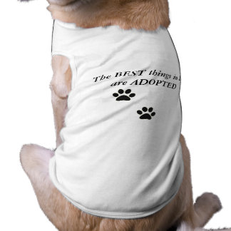 THE BEST THINGS IN LIFE ARE ADOPTED DOG SHIRT