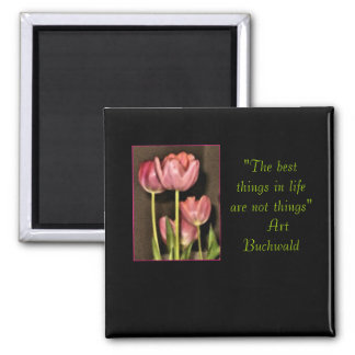 """the best things in life are not things"" floral square magnet"