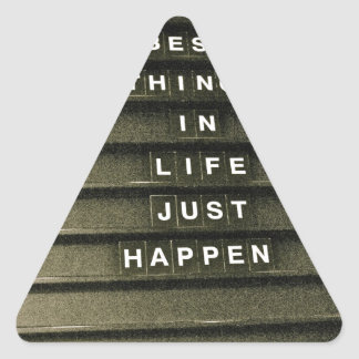 The Best things in life just happen Triangle Sticker