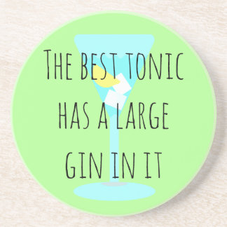 The best tonic has a large gin in it coaster