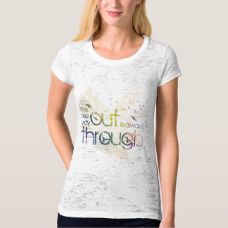 The best way out is always through T-Shirt