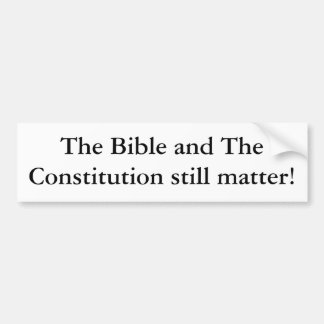 The Bible and The Constitution still matter! Bumper Sticker