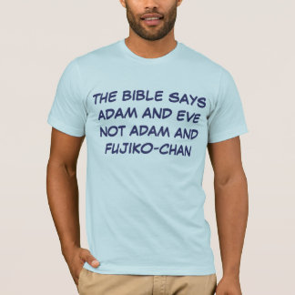THE BIBLE SAYS ADAM AND EVE NOT ADAM AND FUJIKO-CH T-Shirt