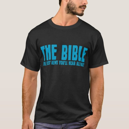 The Bible: the best news you'll hear all day T-Shirt