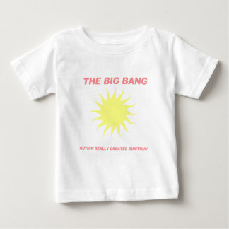 The Big Bang Nuthin Really Created Sumthin! Baby T-Shirt