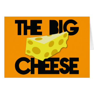 The BIG CHEESE! Greeting Card
