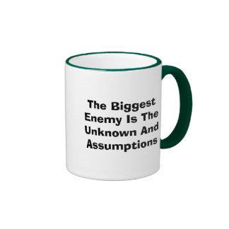 The Biggest Enemy Is The Unknown And Assumptions Ringer Mug