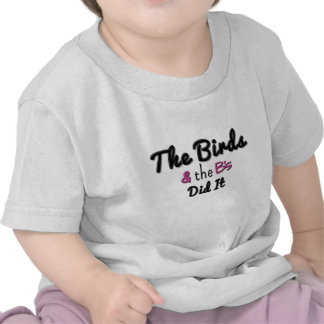 The Birds and The B'S Did It T Shirts