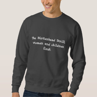 The Birkenhed Drill, Women and children first. Sweatshirt