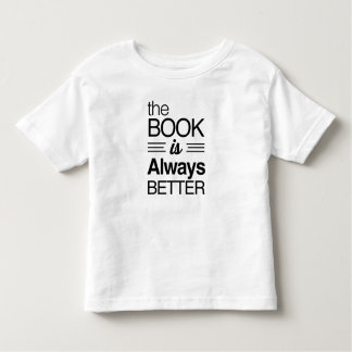 The Book is Always Better Toddler T-Shirt