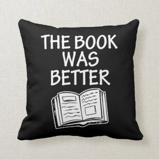 The Book was Better funny pillow