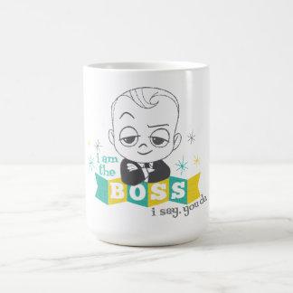 The Boss Baby   I am the Boss. I Say. You Do. Coffee Mug