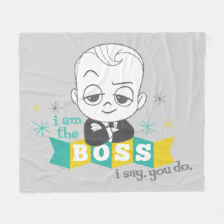 The Boss Baby | I am the Boss. I Say. You Do. Fleece Blanket