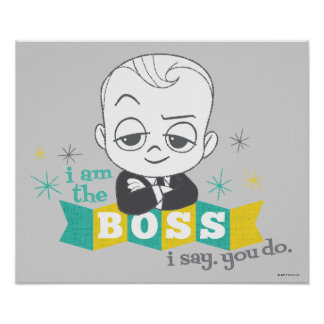 The Boss Baby | I am the Boss. I Say. You Do. Poster