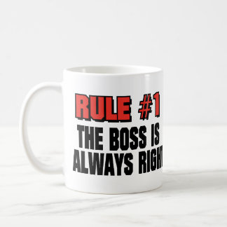 THE BOSS IS ALWAYS RIGHT COFFEE MUG