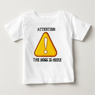The Boss is Here! Baby T-Shirt