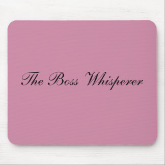 The Boss Whisperer MousePad