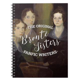 The Bronte Sisters - The Original Fanfic Writers Note Book