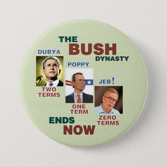 The BUSH Dynasty ends NOW 7.5 Cm Round Badge