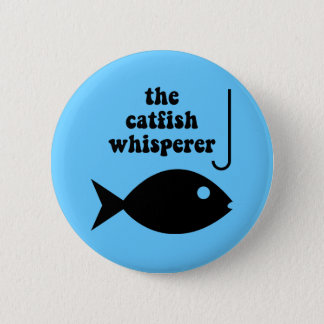 the catfish whisperer 6 cm round badge
