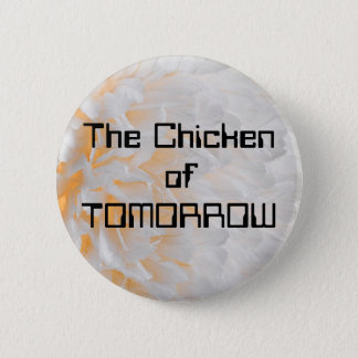 The Chicken of TOMORROW 6 Cm Round Badge