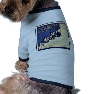 The Children Of Today Are The Citizens Of Tomorrow Dog Clothes