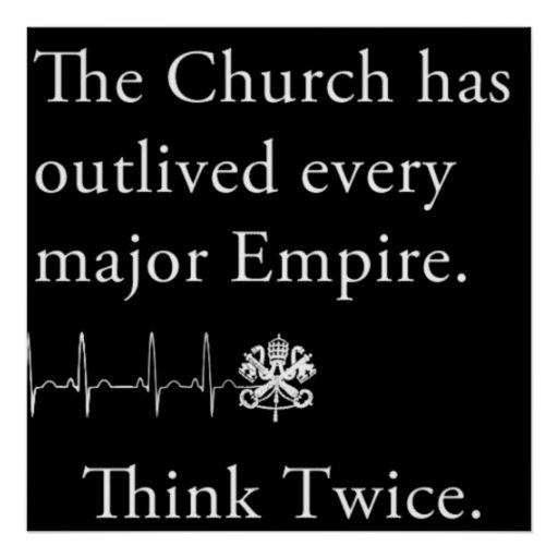 The Church has outlived every major Empire Poster