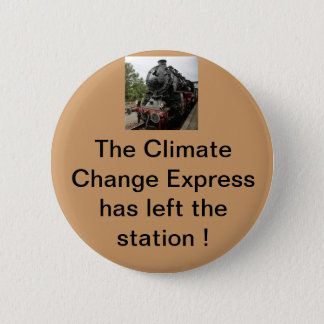 The climate change express has left the building 6 cm round badge