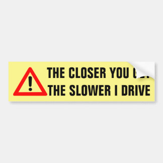 The Closer You Get The Slower I Drive Bumper Sticker