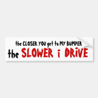The Closer You Get  - The Slower I Drive Bumper Sticker
