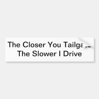 The Closer You Tailgate, The Slower I Drive Bumper Sticker