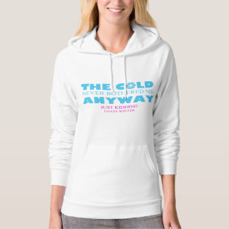The Cold Never Bothered Me Anyway Funny Hoodie