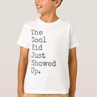 The Cool Kid Just Showed Up T-Shirt