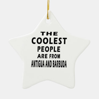 The Coolest People Are From Antigua and Barbuda Ceramic Star Decoration