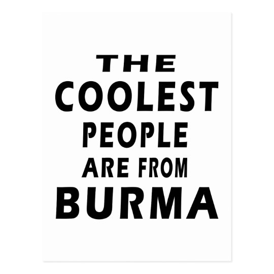 The Coolest People Are From Burma Postcard