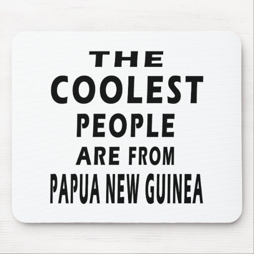 The Coolest People Are From Papua New Guinea Mouse Pads