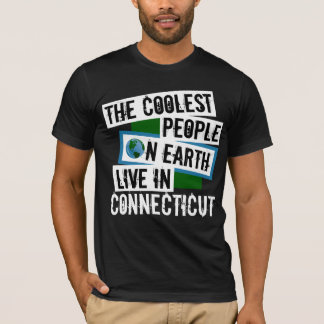 The Coolest People on Earth Live in Connecticut T-Shirt