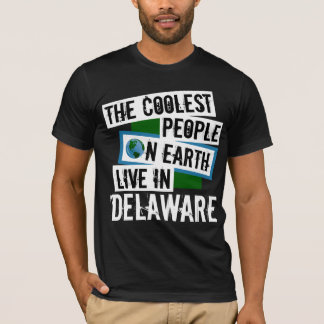 The Coolest People on Earth Live in Delaware T-Shirt