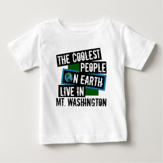 The Coolest People on Earth Live in Mt. Washington Baby T-Shirt