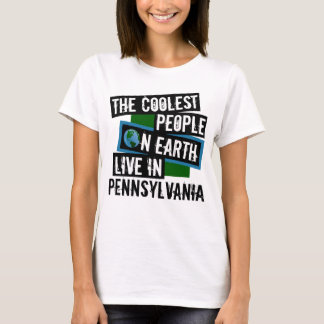 The Coolest People on Earth Live in Pennsylvania T-Shirt