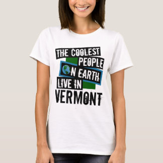 The Coolest People on Earth Live in Vermont T-Shirt