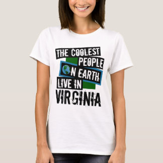 The Coolest People on Earth Live in Virginia T-Shirt