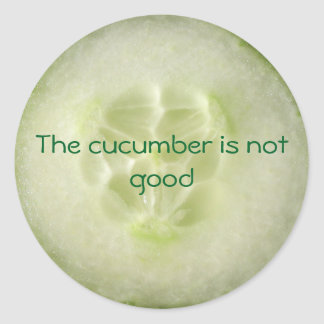 The cucumber is not good classic round sticker