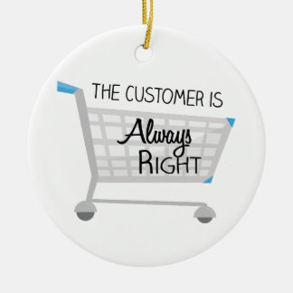 The Customer Is Always Right Round Ceramic Decoration