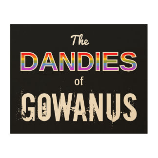 The DANDIES of GOWANUS Wood Print